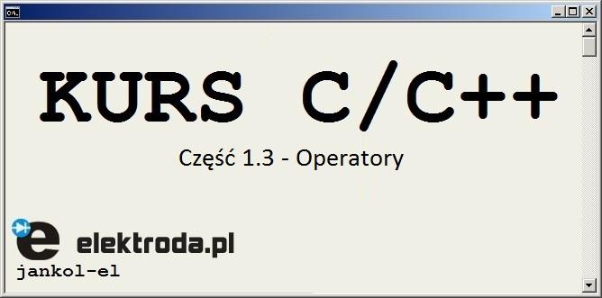 Kurs programowania C/C++. Cz�� 1.3 - Operatory