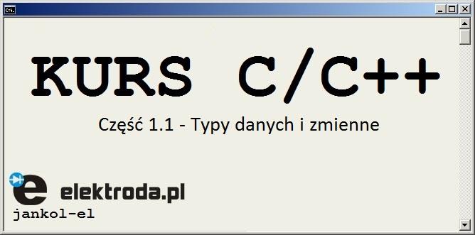 Kurs programowania C/C++. Cz�� 1.1 - Typy danych i zmienne