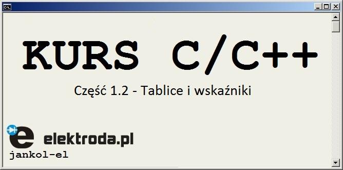Kurs programowania C/C++. Część 1.2 - Tablice i wskaźniki