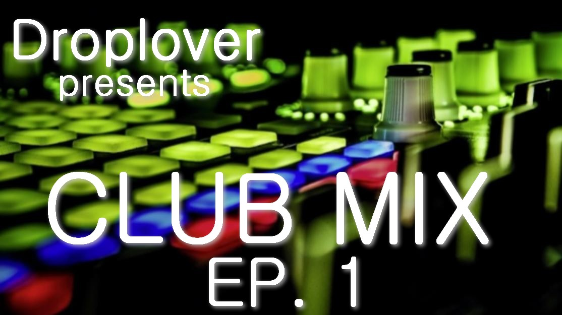 Droplover - Club MIX EP. 1 PROMO MIX !